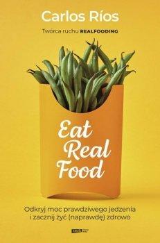 Eat Real Food. Odkryj moc prawdziwego jedzenia i zacznij żyć (naprawdę) zdrowo