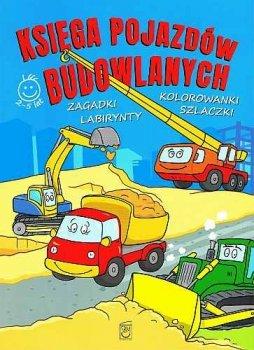 Księga pojazdów budowlanych. Zagadki, kolorowanki, labirynty, szlaczki