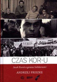 Czas KOR-u. Jacek Kuroń a geneza Solidarności