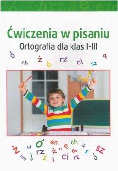 Ćwiczenia w pisaniu. Ortografia dla klas 1-3