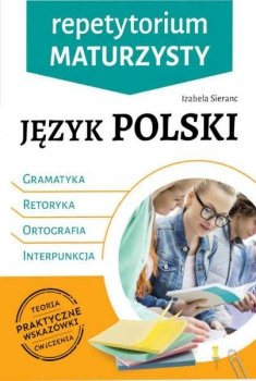 Język Polski. Repetytorium maturzysty. Gramatyka retoryka Ortografia Interpunkcja