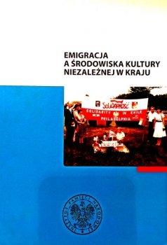 Emigracja a środowiska kultury niezależnej w kraju