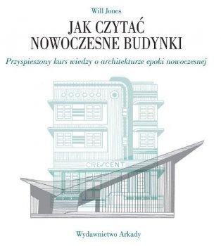 Jak czytać nowoczesne budynki. Przyspieszony kurs wiedzy o architekturze epoki nowoczesnej