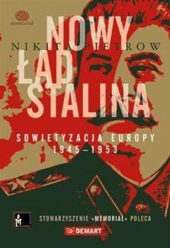 Nowy ład Stalina. Sowietyzacja Europy 1945 – 1953