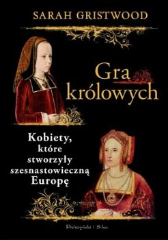 Gra królowych. Kobiety, które stworzyły szesnastowieczną Europę