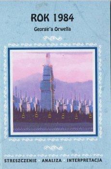 Rok 1984 Georgea Orwella. Streszczenie, analiza i  charakterystyka bohaterów
