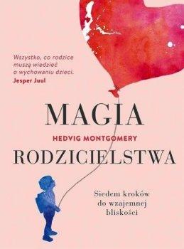 Magia rodzicielstwa. Siedem kroków do wzajemnej bliskości
