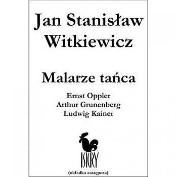 Malarze tańca. Ernst Oppler, Arthur Grunenberg i Ludwig Kainer