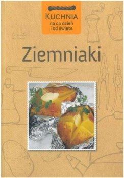 Ziemniaki. Kuchnia na codzień i od święta