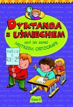Dyktanda z uśmiechem, czyli jak zostać mistrzem ortografii. Klasa VI