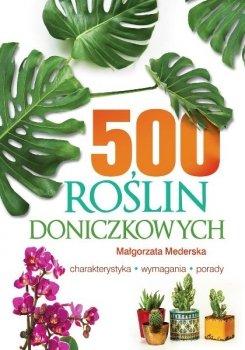 500 roślin doniczkowych. Charakterystyka, wymagania, porady