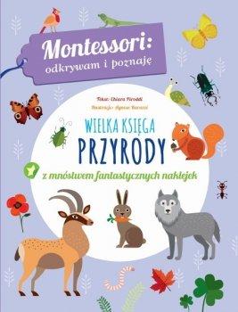 Wielka księga przyrody z mnówstwem  fantastycznych naklejek. Montessori: odkrywam i poznaję