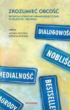 Zrozumieć obcość. Recepcja literatury niemieckojęzycznej w Polsce po 1989 roku