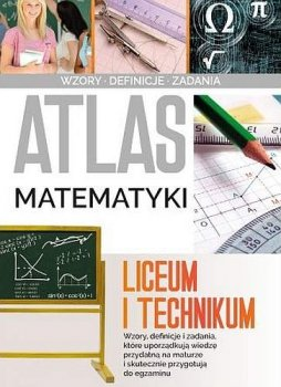 Atlas matematyki. Liceum i technikum