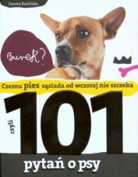 Czemu pies sąsiada od wczoraj nie szczeka, czyli 101 pytań o psy