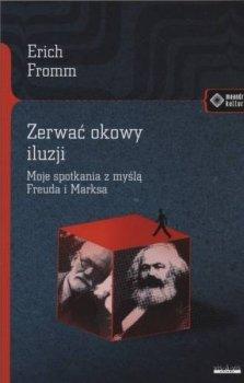 Zerwać okowy iluzji. Moje spotkanie z myślą Freuda i Marksa