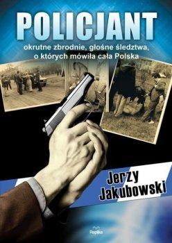 Policjant. Okrutne zbrodnie, głośne śledztwa, o których mówiła cała Polska