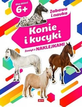 Konie i kucyki. Zeszyt z naklejkami 6+