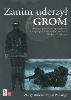 Zanim uderzył GROM. Historia jednostek specjalnych i wojsk powietrznodesantowych Wojska Polskiego