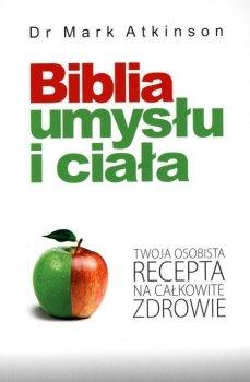 Biblia umysłu i ciała. Twoja osobista recepta na całkowite zdrowie