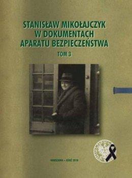 Stanisław Mikołajczyk w dokumentach aparatu bezpieczeństwa, tom 3