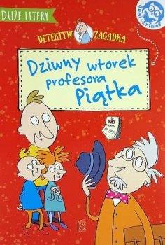Dziwny wtorek profesora Piątka. Detektyw zagadka. Sami czytamy. Oprawa miękka