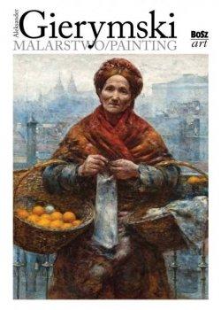 Aleksander Gierymski. Malarstwo/painting - wersja polsko-angielska/ polish-english edition