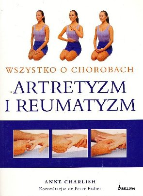 Artretyzm i reumatyzm. Wszystko o chorobach