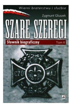 Szare Szeregi: słownik biograficzny, tom 2