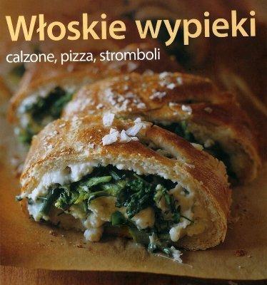 Włoskie wypieki. Calzone, Pizza, Stromboli