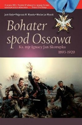 Bohater spod Ossowa. Ks. mjr Ignacy Jan Skorupka 1893-1920