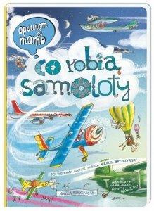 Nasza księgarnia Książeczka Opowiem Ci mamo, co robią samoloty
