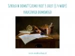 Szkoła w domu? Czemu nie! 5 zalet (i 4 wady) nauczania domowego