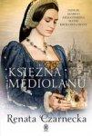 Księżna Mediolanu. Dzieje Izabeli Aragońskiej, matki królowej Bony
