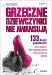 Grzeczne dziewczynki nie awansują. 133 błędy popełniane przez kobiety, które nieświadomie niszczą własną karierę