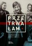 Przetrwałam. Doświadczenia kobiet więzionych w czasach nazizmu i stalinizmu