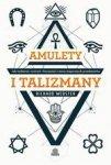 Amulety i talizmany. Jak wybierać, tworzyć i korzystać z mocy magicznych przedmiotów