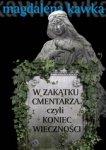 W zakątku cmentarza, czyli koniec wieczności
