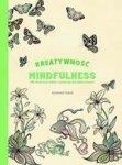 Kreatywność i Mindfulness. 100 ilustracji roślin i zwierząt do kolorowania
