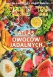 Atlas owoców jadalnych. Ponad 180 gatunków z całego świata
