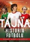 Tajna historia futbolu. Służby, afery i skandale