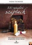 100 rytuałów szeptuch. Wzmacniające praktyki duchowe na spełnienie, ochronę i zdrowie Vadim Tschenze