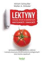 Lektyny Toksyny ukryte w popularnych warzywach i owocach Jak bezpiecznie jeść produkty roślinne i usunąć przyczynę chorób autoim