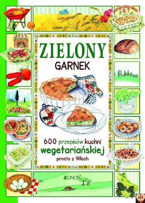 Zielony garnek. 600 przepisów kuchni wegetariańskiej prosto z Włoch (okładka twarda)