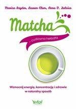 Matcha – cudowna herbata. Wzmocnij energię, koncentrację i zdrowie w naturalny sposób