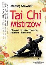 Tai Chi Mistrzów. Chińska sztuka zdrowia i harmonii