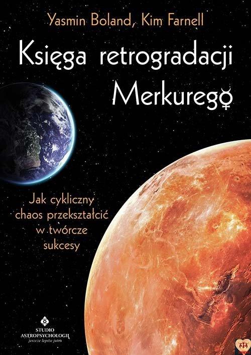 Księga retrogradacji Merkurego. Jak cykliczny chaos przekształcić w twórcze sukcesy Kim Farnell Yasmin Boland