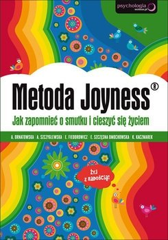 Metoda Joyness. Jak zapomnieć o smutku i cieszyć się życiem.