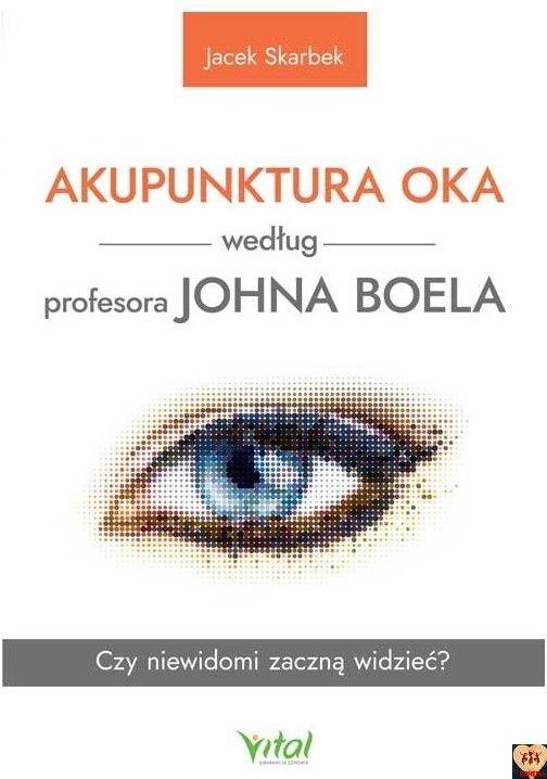 Akupunktura oka według profesora Johna Boela. Czy niewidomi zaczną widzieć? Jacek Skarbek