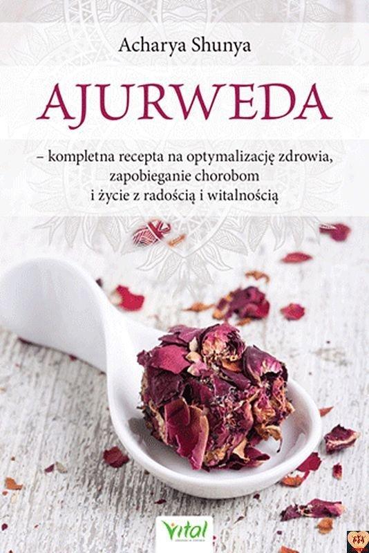 Ajurweda. Kompletna recepta na optymalizację zdrowia, zapobieganie chorobom i życie z radością i witalnością (okładka miękka